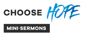 Choose Hope Mini Sermons